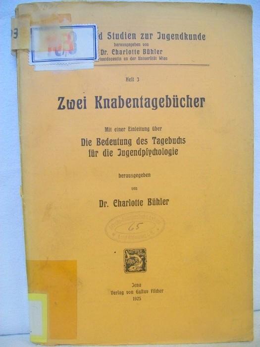 Zwei Knabentagebücher : Mit e. Einl. über Die Bedeutung des Tagebuchs für die Jugendpsychologie. hrsg. von Charlotte Bühler, Quellen und Studien zur Jugendkunde ; H. 3