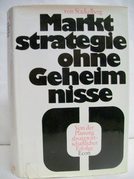 Stackelberg, Karl-Georg von: Marktstrategie ohne Geheimnisse. Von d. Planung absatzwirtschaftl. Erfolge