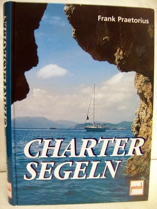 Chartersegeln. 1. Aufl.