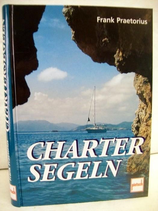 Praetorius, Frank: Chartersegeln. 1. Aufl.