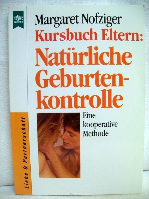 Kursbuch Eltern: Natürliche Geburtenkontrolle. Eine kooperative Methode. Dt. Übers.: The Farm, Tennessee. 2. Aufl.