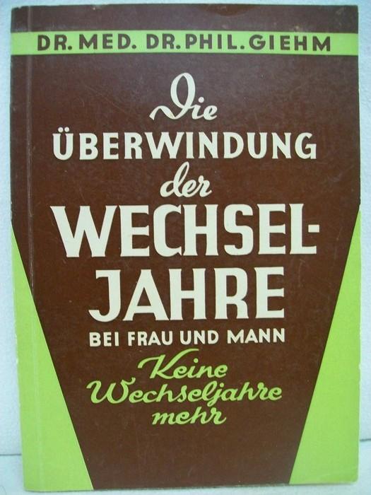 Die Überwindung der Wechseljahre bei Frau und Mann. (Keine Wechseljahre mehr). 16. - 20. Auflage