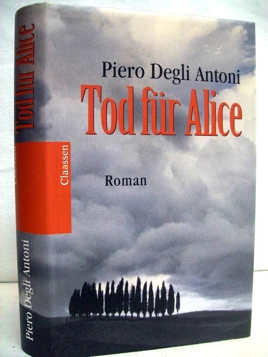 Degli Antoni, Piero: Tod für Alice : Roman. Piero degli Antoni. Aus dem Ital. von Olaf Matthias Roth