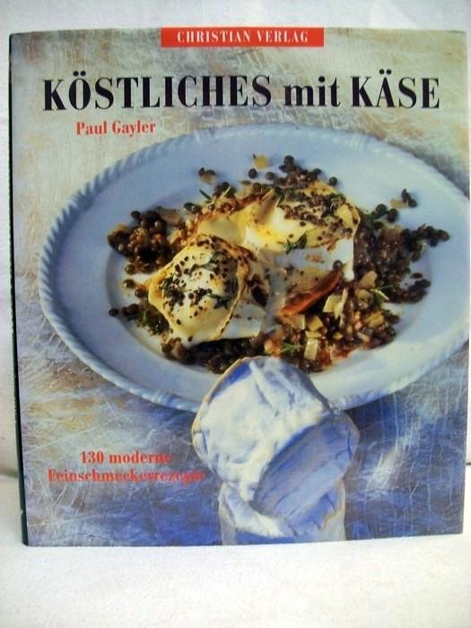 Köstliches mit Käse. 130 moderne Feinschmeckerrezepte. Fotos von Gus Filgate.