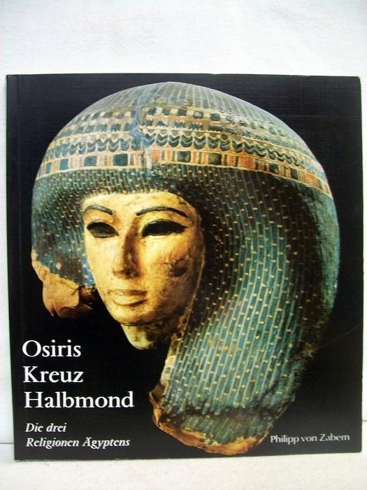 Osiris, Kreuz und Halbmond. Die Drei Religionen Ägyptens. Landeshauptstadt Stuttgart. Kestner-Museum Hannover. 5.Auflage
