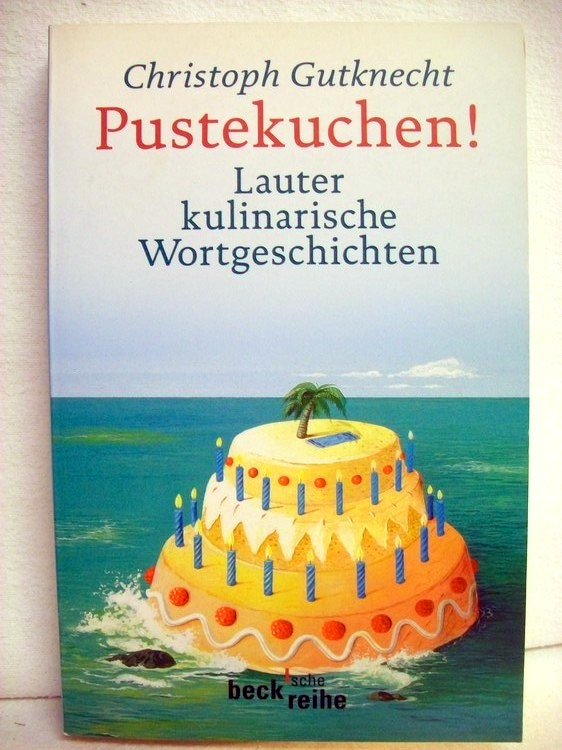 Pustekuchen! Lauter kulinarische Wortgeschichten. Beck