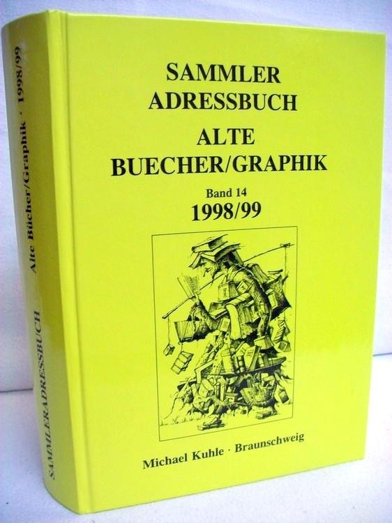 Kuhle, Michael: Sammler Adressbuch Alte Bücher/Graphik (Bd. 14). 1998/99.