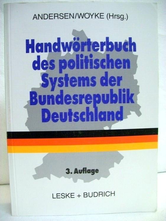 Handwörterbuch des politischen Systems der Bundesrepublik Deutschland. Uwe Andersen . Wichard Woyke (Hrsg.) 3. Aufl.