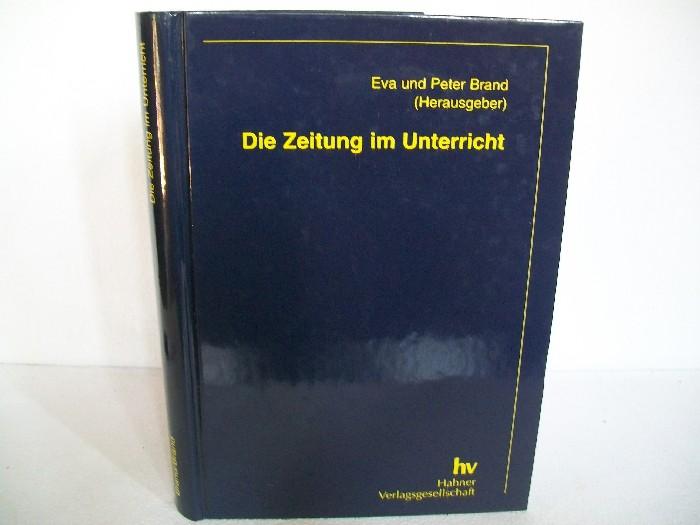 Die Zeitung im Unterricht. Eva und Peter Brand (Hrsg.) 4., völlig überarb. Neuaufl.