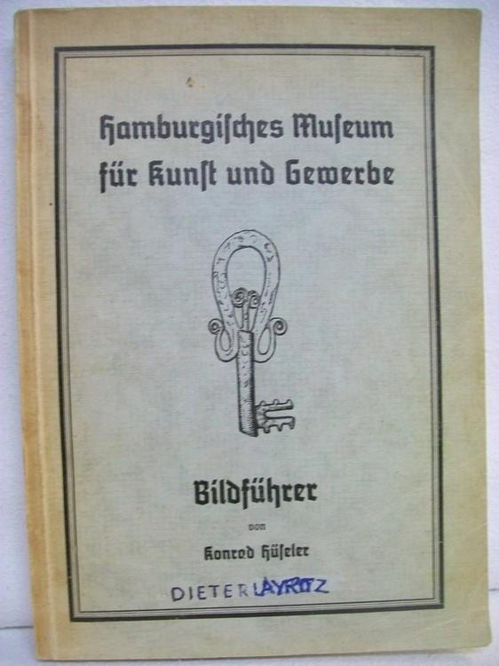 Hüseler, Konrad: Hamburgisches Museum für Kunst und Gewerbe - Bildführer.