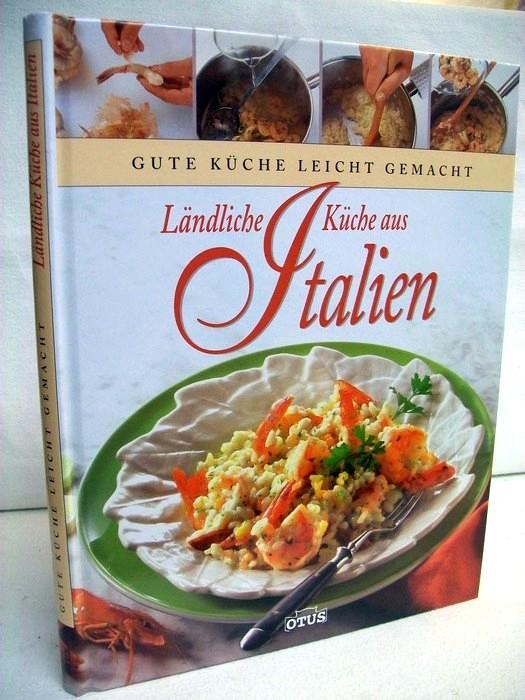 Ländliche Küche aus Italien. [text by Anne Willan. Fotogr. David Murray ...], Gute Küche leicht gemacht Dt. Lizenzausg.