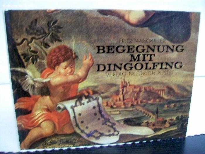 Begegnung mit Dingolfing. Texte und Ansichten aus fünf Jahrhunderten.