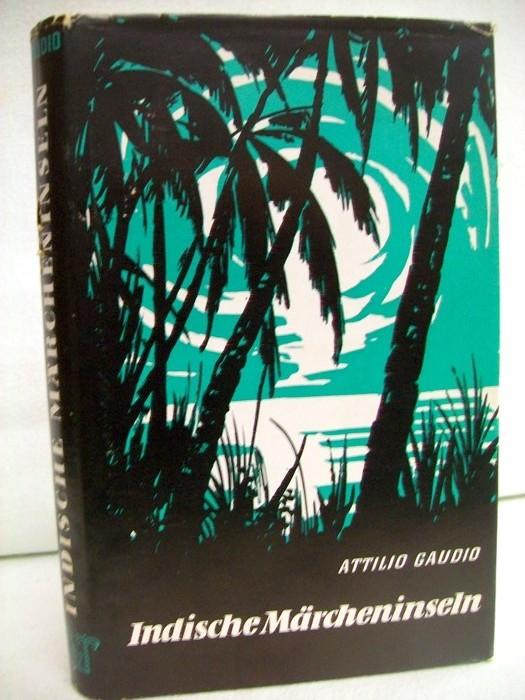 Indische Märcheninseln. Von Radschastan nach den Maldiven. Attilio Gaudio. Übers. von W. Voigt