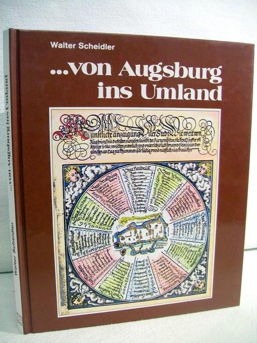 ... von Augsburg ins Umland. Walter Scheidler. Mit Zeichn. von Johann Dunstheimer