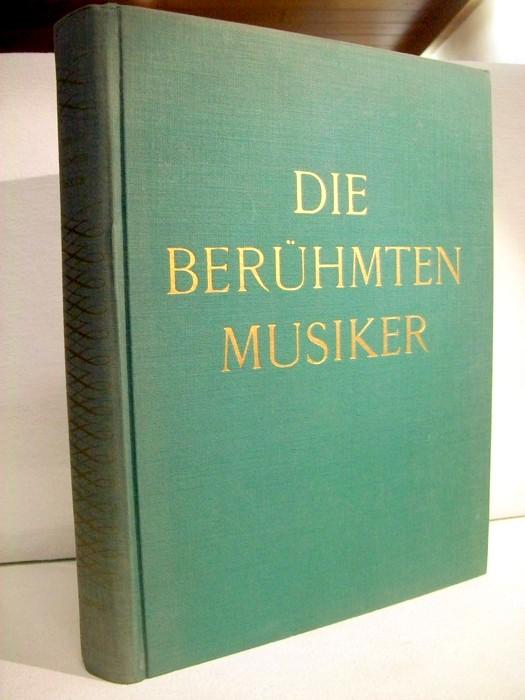 Die berühmten Musiker. Übersetzt von Hans Schweizer. Aus der Reihe: Die Galerie der berühmten Männer. Hrsg. unter Leitung von Lucien Mazenod.