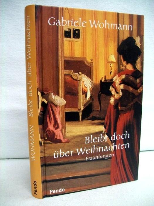 Wohmann, Gabriele: Bleibt doch über Weihnachten. Erzählungen. 1. Aufl. dieser Ausg.
