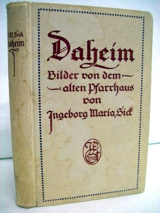 Sick, Ingeborg Maria: Daheim. Bilder von dem alten Pfarrhaus von Ingeborg Maria Sick. Ber. Übersetzung a.d. Dänischen v. Pauline Klaiber. 7. Auflage