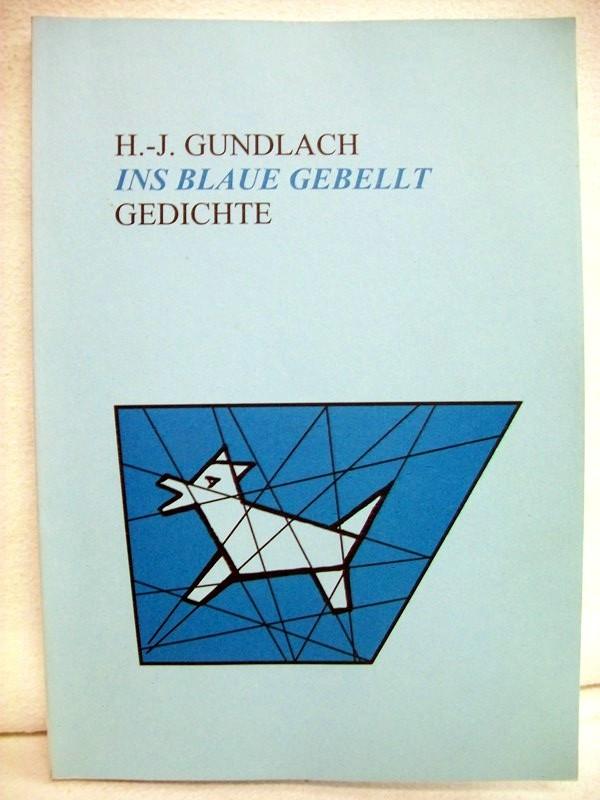 Gundlach, H.-J: Ins Blaue gebellt. Gedichte.