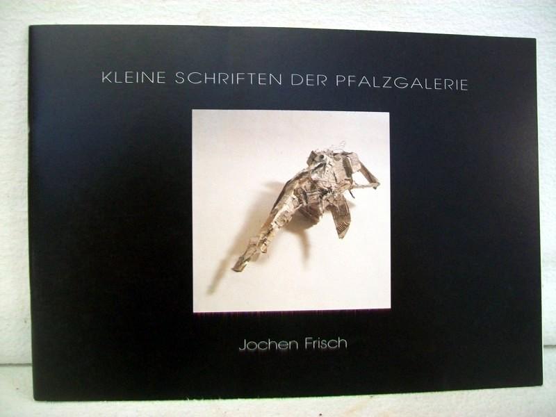 Jochen Frisch : Zeichnungen und Objekte ; Studioausstellung ; Pfalzgalerie Kaiserslautern, 19. März bis 21. April 1991. [Ausstellung und Katalog: Pfalzgalerie Kaiserslautern]