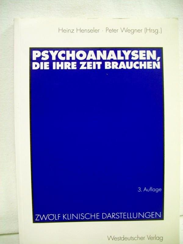 Psychoanalysen, die ihre Zeit brauchen. Zwölf klinische Darstellungen. Heinz Henseler ; Peter Wegner (Hrsg.) 3. Aufl.