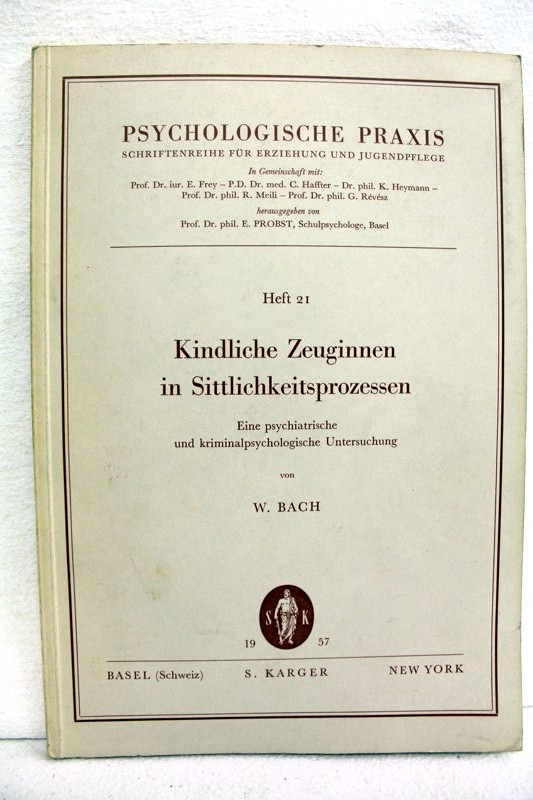 Kindliche Zeuginnen in Sittlichkeitsprozessen : Eine psychiatr. u. kriminalpsychol. Unters. W. Bach