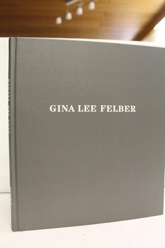 Felber, Gina Lee [Ill.]: Gina Lee Felber.  Rauminstallationen, Objekte, Fotoarbeiten, Zeichnungen. [Ausstellung und Katalog: Gina Lee Felber ...]