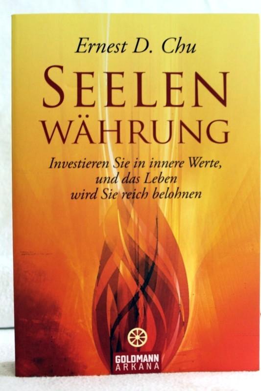 Seelen-Währung : investieren Sie in innere Werte, und das Leben wird Sie reich belohnen. Aus dem Engl. von Gisela Kretzschmar Dt. Erstausg., 1. Aufl.