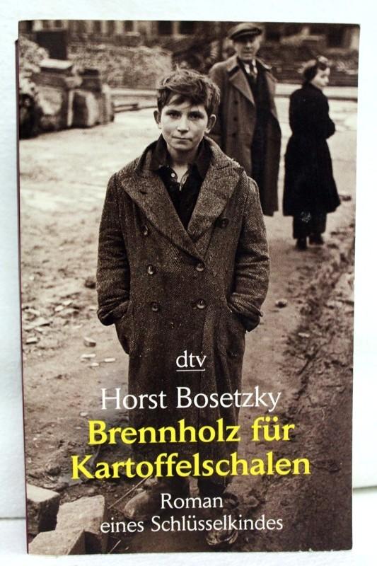 Brennholz für Kartoffelschalen : Roman eines Schlüsselkindes. dtv ; 20078 10. Auflage - Bosetzky, Horst