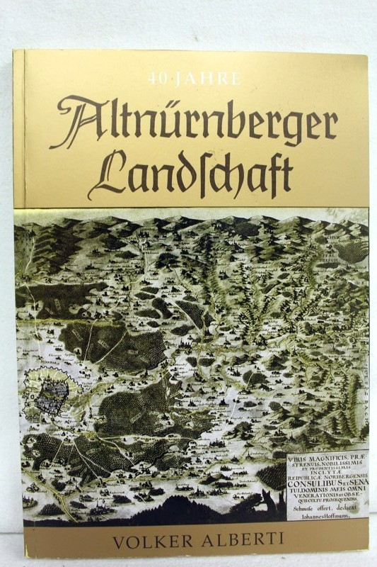 40 Jahre Altnürnberger Landschaft. Geschichte einer Arbeitsgemeinschaft für Heimatpflege und Heimatforschung im Raum Altdorf - Erlangen - Hersbruck - Lauf - Nürnberg aus den Jahren 1951 bis 1991.