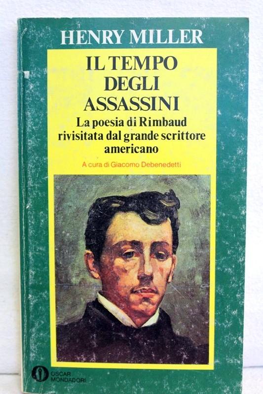 Il tempo degli Assassini. La poesis di Rimbaud rivistata dal grande scrittore americano. A cura di Giacomo Debenedetti.