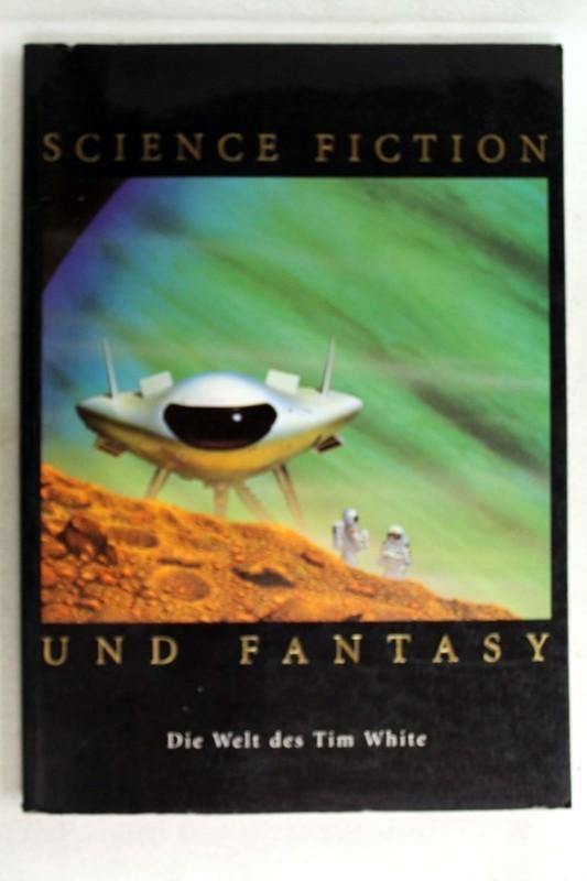 White, Tim: Science Fiction und Fantasy. Die Welt des Tim White. Übersetzung: Michael Löschner.