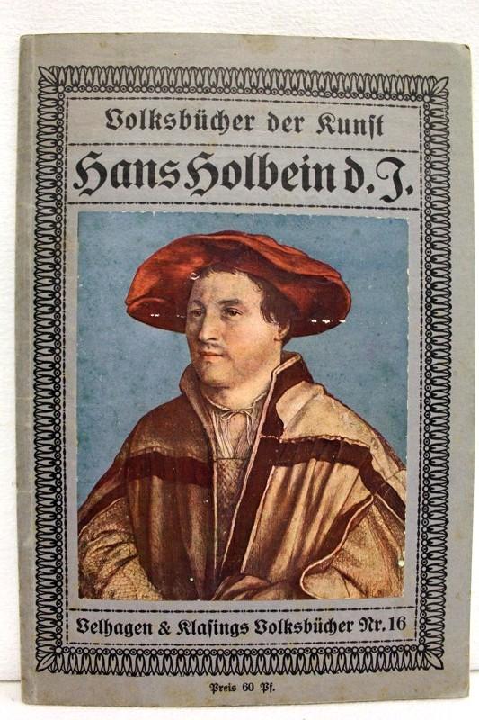Meißner, Franz Hermann: Hans Holbein der Jüngere. Volksbücher der Kunst.Nr. 16. Mit 30 Abbildungen darunter 4 in farbiger Wiedergabe.
