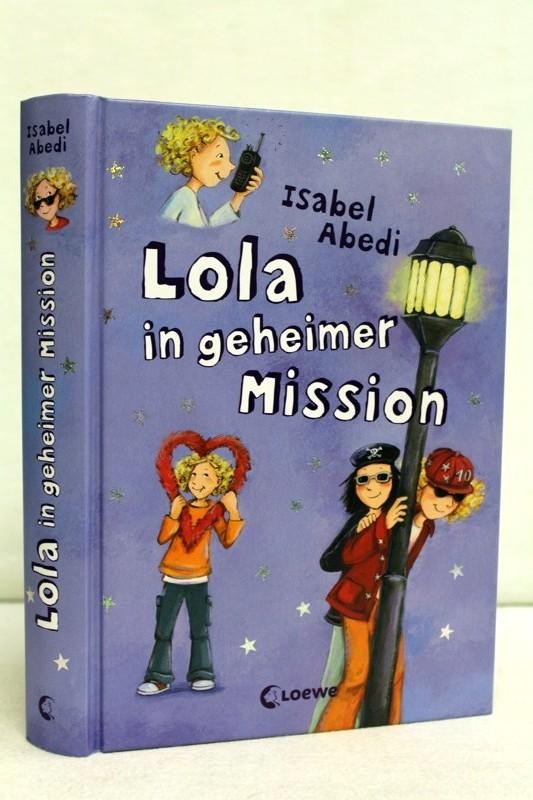 Lola in geheimer Mission. Mit illustr. von Dagmar Henze. Bd. 3 4. Aufl.