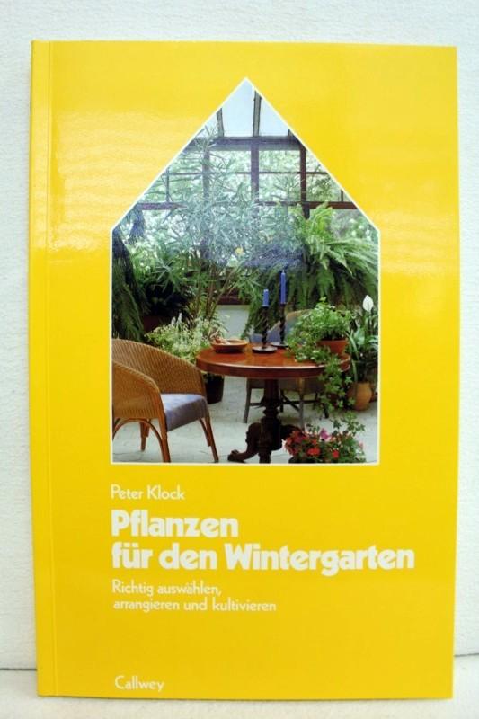 Pflanzen für den Wintergarten. Richtig auswählen, arrangieren und kultivieren.