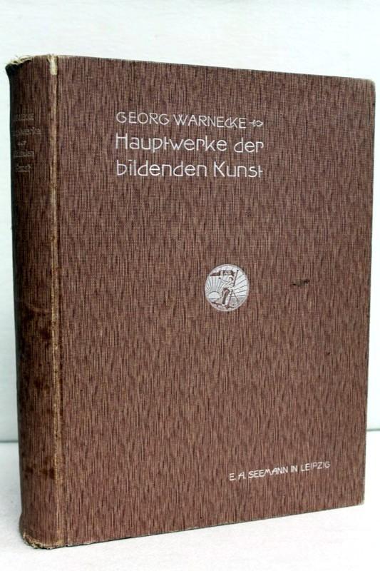 Hauptwerke der bildenden Kunst in geschichtlichem Zusammenhange. Mit 450 Abb. i. Text u. 16 Farbendrucktafeln. 2., verb. u. vermehrte Auflage