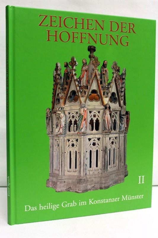 Spath, Emil: Zeichen der Hoffnung : das Heilige Grab im Konstanzer Münster Glaube, Hoffnung, Liebe . Teil:   2. 1. Aufl.