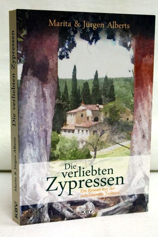 Die verliebten Zypressen. Ein Roman aus der unbekannten Toskana. 2.Auflage