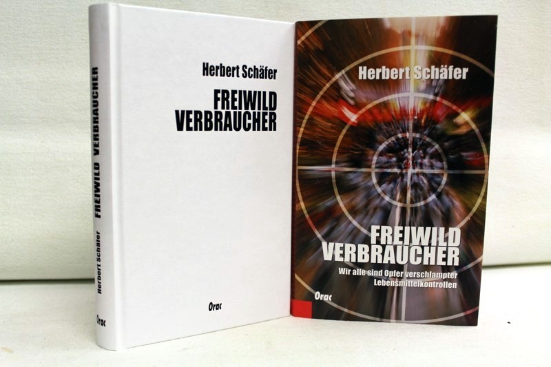Schäfer, Herbert: Freiwild Verbraucher. Wir alle sind Opfer verschlampter Lebensmittelkontrollen. 1. Aufl.