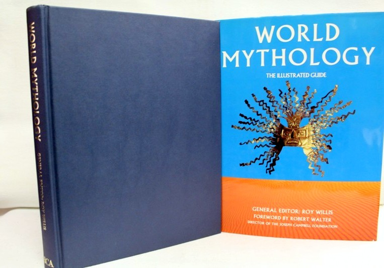 World Mythology. The Illustrated Guide. Foreword by Robert Walter.