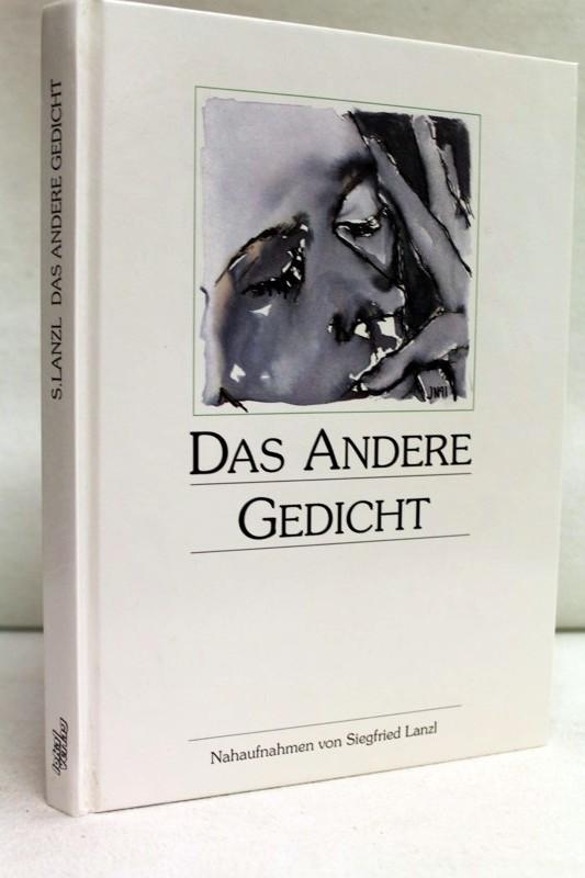 Das andere Gedicht. Nahaufnahmen von Siegfried Lanzl.