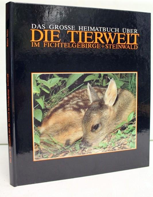 Das grosse Heimatbuch über die Tierwelt im Fichtelgebirge + Steinwald. Rainer Meier