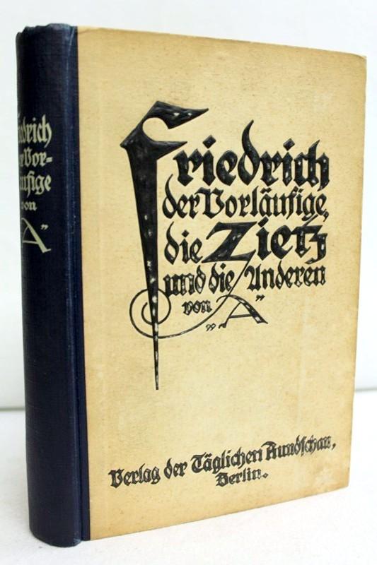 """Friedrich der Vorläufige, die Zietz und die Anderen. Die Weimarer Nationalversammlung. 1919 - Februar/August - 1919. Von """"A"""". 21.-30.Tsd."""