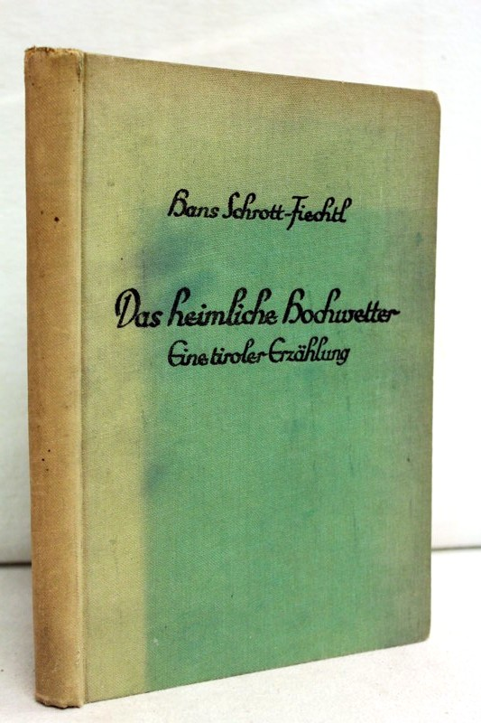 Das heimliche Hochwetter. Eine tiroler Erzählung. 1.-5.Tsd.