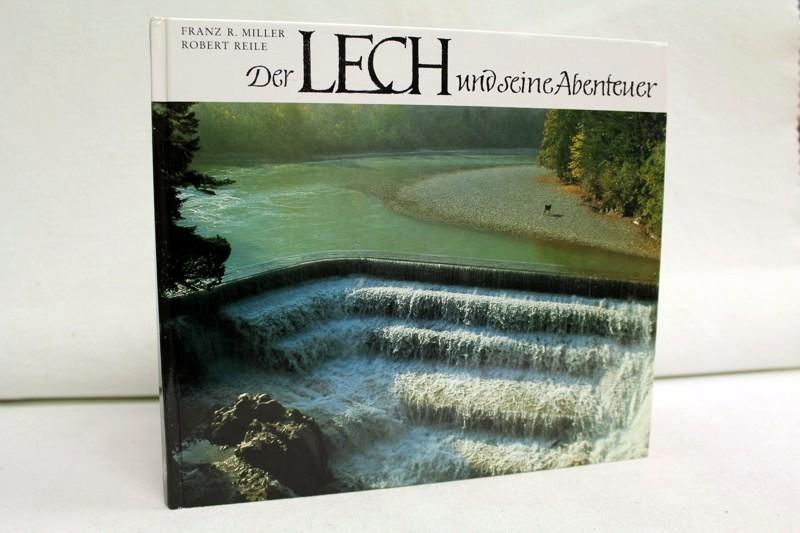 Der Lech und seine Abenteuer in Vorarlberg, Tirol, Allgäu, Schwaben, Bayern. 3. Aufl., 10. - 12. Tsd.