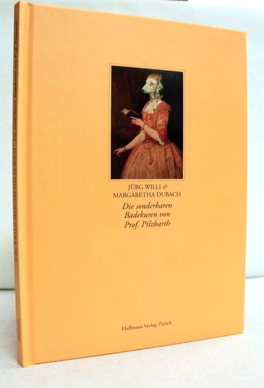 Die sonderbaren Badekuren von Prof. Pilzbarth. Begleitbuch zu den Ausstellungen von Margaretha Dubach und Jürg Willi.