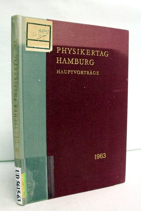 Brüche, E.: Physikertagung Hamburg. Hauptvorträge der Jahrestagung 1963 des Verbandes Deutscher Physikalischer Gesellschaften.