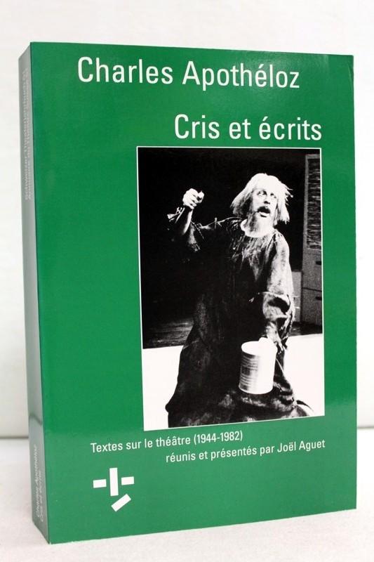 Cris et Ecrits. Textes sur le théâtre (1944-1982) réunis et présentés par Joël Aguet.