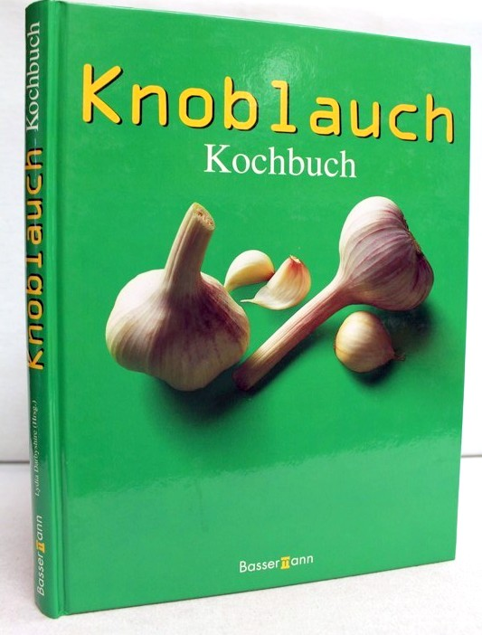 Knoblauch-Kochbuch Lydia Darbyshire (Hrsg.). Übers.: Berliner Buchwerkstatt Anke Keske ; Vera Olbricht. Zchngn.: Shona Cameron