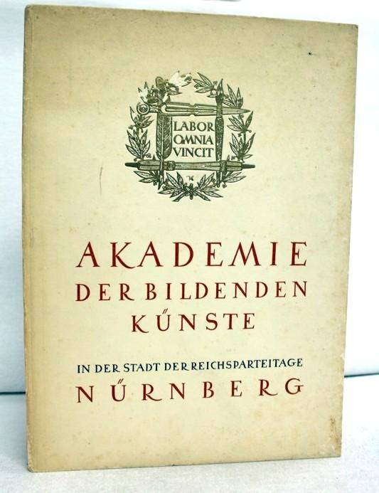 Lutze, Eberhard: Die Akademie der Bildenden Künste in der Stadt der Reichsparteitage Nürnberg : Hrsg. im Kriegsjahr 1940 im Auftr. d. Oberbürgermeister d. Stadt ... [Eberhard Lutze]