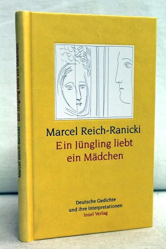 Ein Jüngling liebt ein Mädchen. Ddeutsche Gedichte und ihre Interpretationen. Einmalige Sonderausg.